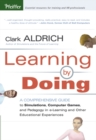 Learning by Doing : A Comprehensive Guide to Simulations, Computer Games, and Pedagogy in e-Learning and Other Educational Experiences - eBook