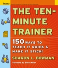 The Ten-Minute Trainer : 150 Ways to Teach it Quick and Make it Stick! - eBook