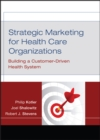 Strategic Marketing For Health Care Organizations : Building A Customer-Driven Health System - Book