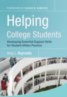 Helping College Students : Developing Essential Support Skills for Student Affairs Practice - Book