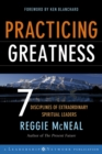Practicing Greatness : 7 Disciplines of Extraordinary Spiritual Leaders - eBook