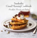 Sarabeth's Good Morning Cookbook : Breakfast, Brunch, and Baking - Book