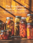 Roughwood Book Of Pickling : Homestyle Recipes For Chutneys, Pickles, Relishes, Salsas And Vinegar Infusions - Book