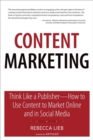 Content Marketing : Think Like a Publisher - How to Use Content to Market Online and in Social Media - Book