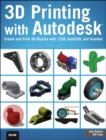 3D Printing with Autodesk : Create and Print 3D Objects with 123D, AutoCAD and Inventor - Book