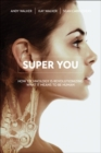 Super You : How Technology is Revolutionizing What It Means to Be Human - Book