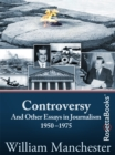 Controversy : And Other Essays in Journalism, 1950-1975 - eBook