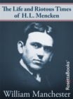 The Life and Riotous Times of H.L. Mencken - eBook