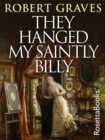 They Hanged My Saintly Billy : The Life and Death of Dr. William Palmer - eBook