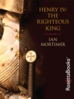 Henry IV : The Righteous King - eBook