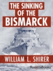 The Sinking of the Bismarck : The Deadly Hunt - eBook