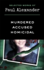 Selected Works of Paul Alexander : Murdered, Accused, Homicidal - eBook