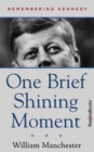 One Brief Shining Moment : Remembering Kennedy - eBook
