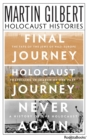 Martin Gilbert's Holocaust Histories : Final Journey, Holocaust Journey, Never Again - eBook