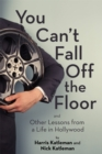 You Can't Fall Off the Floor : And Other Lessons from a Life in Hollywood - eBook