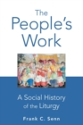 The People's Work : A Social History of the Liturgy - Book