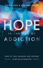Hope in the Age of Addiction : How to Find Freedom and Restore Your Relationships - Book