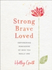 Strong, Brave, Loved : Empowering Reminders of Who You Really Are - Book