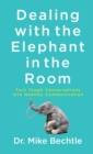 Dealing with the Elephant in the Room : Turn Tough Conversations into Healthy Communication - Book