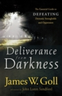 Deliverance from Darkness : The Essential Guide to Defeating Demonic Strongholds and Oppression - Book