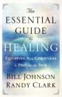 The Essential Guide to Healing : Equipping All Christians to Pray for the Sick - Book
