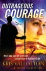 Outrageous Courage : What God Can Do with Raw Obedience and Radical Faith - Book