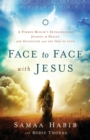 Face to Face with Jesus : A Former Muslim's Extraordinary Journey to Heaven and Encounter with the God of Love - Book