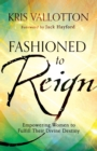 Fashioned to Reign : Empowering Women to Fulfill Their Divine Destiny - Book