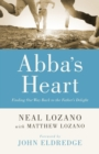 Abba's Heart : Finding Our Way Back to the Father's Delight - Book