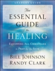 The Essential Guide to Healing Leader's Guide : Equipping All Christians to Pray for the Sick - Book