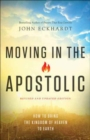 Moving in the Apostolic : How to Bring the Kingdom of Heaven to Earth - Book