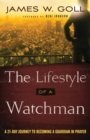The Lifestyle of a Watchman : A 21-Day Journey to Becoming a Guardian in Prayer - Book