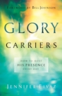 Glory Carriers : How to Host His Presence Every Day - Book
