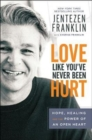 Love Like You've Never Been Hurt : Hope, Healing and the Power of an Open Heart - Book