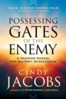 Possessing the Gates of the Enemy : A Training Manual for Militant Intercession - Book