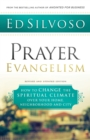 Prayer Evangelism : How to Change the Spiritual Climate over Your Home, Neighborhood and City - Book