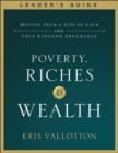 Poverty, Riches and Wealth Leader's Guide : Moving from a Life of Lack into True Kingdom Abundance - Book