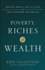Poverty, Riches and Wealth : Moving from a Life of Lack into True Kingdom Abundance - Book