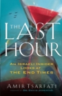 The Last Hour : An Israeli Insider Looks at the End Times - Book