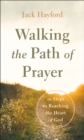 Walking the Path of Prayer : 10 Steps to Reaching the Heart of God - Book