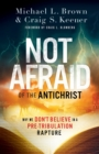 Not Afraid of the Antichrist : Why We Don't Believe in a Pre-Tribulation Rapture - Book