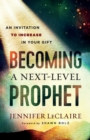 Becoming a Next-Level Prophet : An Invitation to Increase in Your Gift - Book