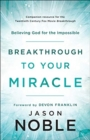 Breakthrough to Your Miracle : Believing God for the Impossible - Book