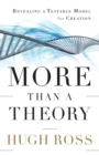 More Than a Theory : Revealing a Testable Model for Creation - Book