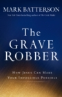 The Grave Robber : How Jesus Can Make Your Impossible Possible - Book