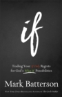 If : Trading Your If Only Regrets for God's What If Possibilities - Book