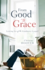 From Good to Grace : Letting Go of the Goodness Gospel - Book