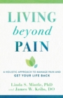 Living beyond Pain : A Holistic Approach to Manage Pain and Get Your Life Back - Book