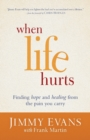 When Life Hurts : Finding Hope and Healing from the Pain You Carry - Book