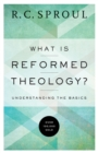 What Is Reformed Theology? : Understanding the Basics - Book